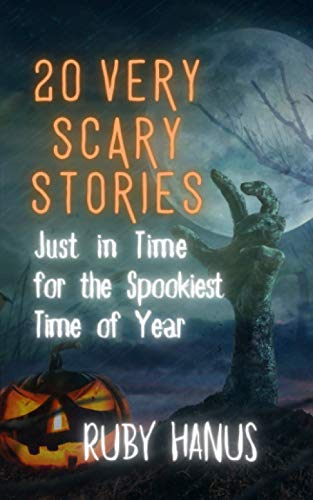 20 Very Scary Stories: Just in Time for the Spookiest Time of -
