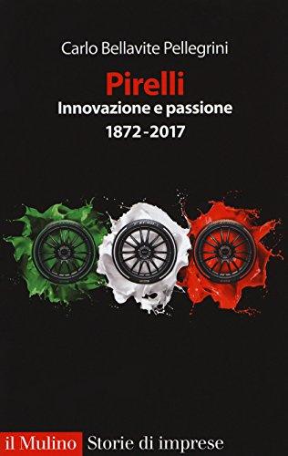 Pirelli. Innovazione e passione (1872-2017). Ediz. ampliata