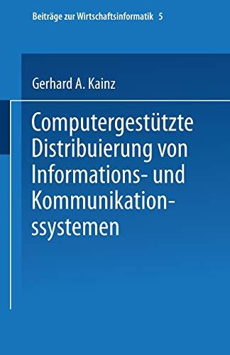 Computergestützte Distribuierung von Informations- und Kommunikationssystemen (Beiträge zur Wirtschaftsinformatik (5), Band 5)