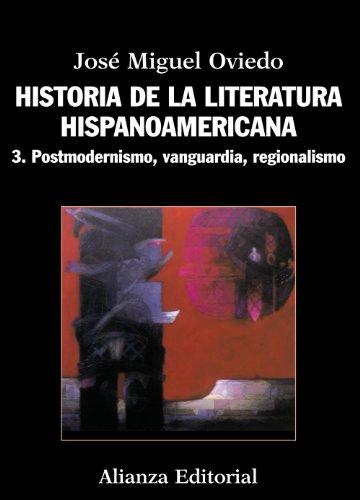 Historia de la literatura hispanoamericana: 3. Postmodernismo, Vanguardia, Regionalismo (El libro universitario...