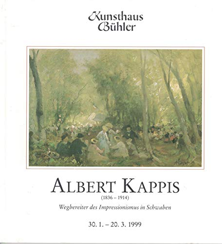 Albert Kappis: Wegbereiter des Impressionsmus in Schwaben.