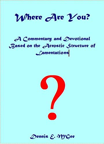 Where Are You?: A Commentary and Devotional Based on the Acrostic Structure of Lamentations (English Edition)
