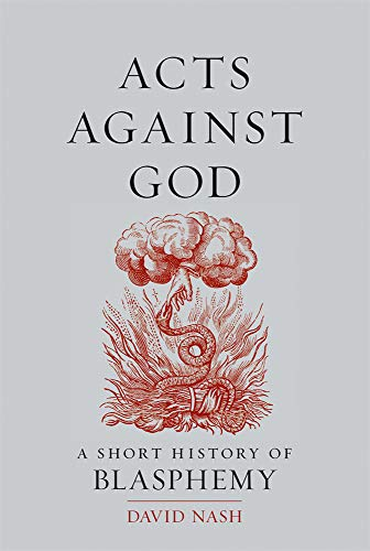 Acts Against God: A Short History of Blasphemy (English