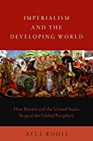 Imperialism and the Developing World: How Britain and the United States Shaped the Global Periphery