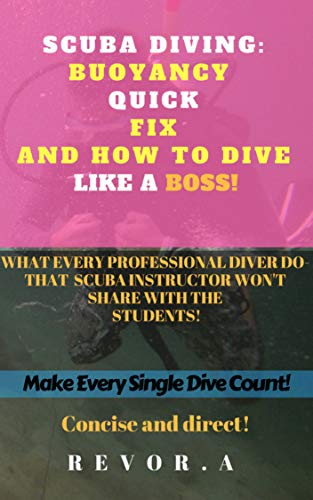Buoyancy Quick Fix And How To Dive Like A Boss!: What Every Professional Diver Do-That Scuba Instructor Won't Share With The  Students! (English Edition)