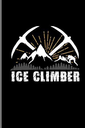 Ice Climber: Climber  Mountaineer Hiker notebooks gift (6'x9') Lined notebook