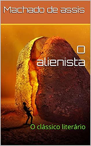 O alienista: O clássico literário (Portuguese Edition)
