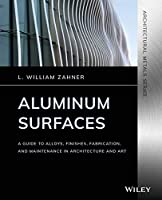 Aluminum Surfaces: A Guide to Alloys, Finishes, Fabrication and Maintenance in Architecture and Art (Architectural Metals Series)