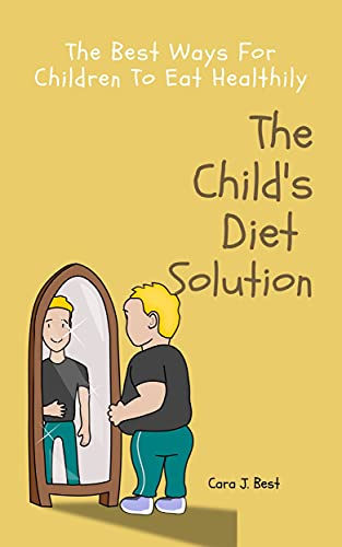 The Child's Diet Solution: The Best Ways For Children To Eat Healthily | Needs of Children | Fighting Childhood Obesity (English Edition)
