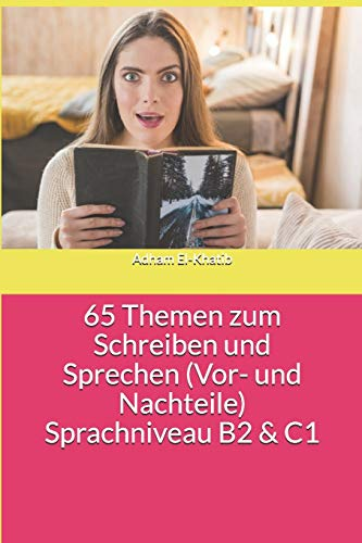 65 Themen zum Schreiben und Sprechen (Vor- und Nachteile) Sprachniveau B2 & C1