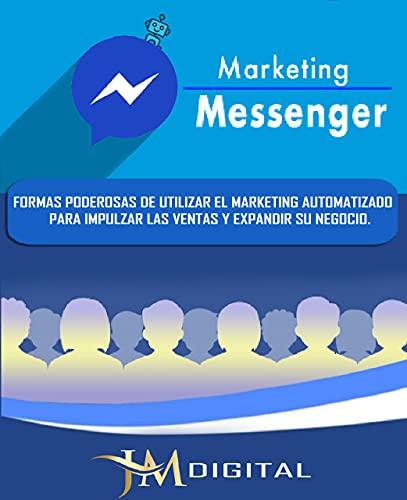 Marketing Messenger: Formas poderosas de utilizar el marketing automatizado para impulsar las ventas y expandir su negocio