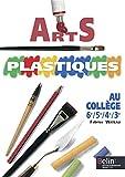 Arts plastiques : Au collège, 6e, 5e, 4e, 3e