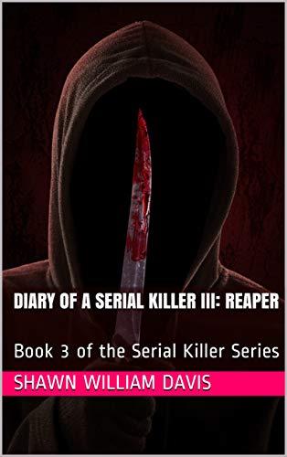 Diary of a Serial Killer III: Reaper: Book 3 of the Serial Killer Series