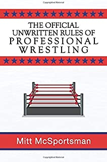 The Official Unwritten Rules of Professional Wrestling