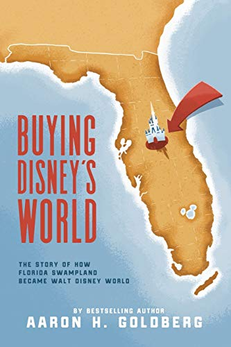 Compare Textbook Prices for Buying Disney's World: The Story of How Florida Swampland Became Walt Disney World  ISBN 9781733642057 by Goldberg, Aaron  H.