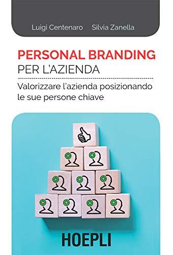 Personal branding per l'azienda: Valorizzare l'azienda posizionando le sue persone chiave