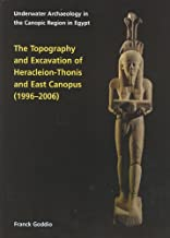 Topography and Excavation of Heracleion-Thonis and East Canopus (1996-2006): Underwater Archaeology in the Canopic region ...