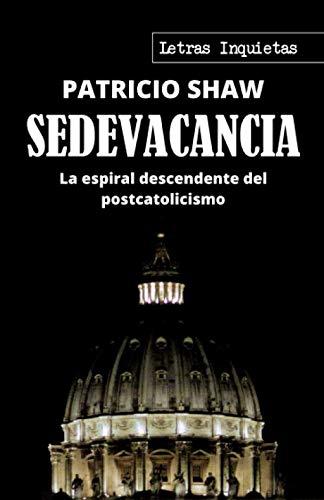 Sedevacancia: La espiral descendente del postcatolicismo (Letras Inquietas)