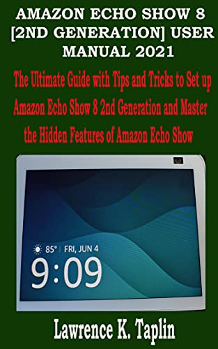 THE AMAZON ECHO SHOW 8 [2ND GENERATION] 2021 USER MANUAL: The Ultimate Guide with Tips and Tricks to Set up Amazon Echo Show 8 2nd Generation and Master ... of Amazon Echo Show (English Edition)