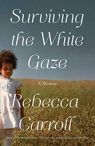 Surviving the White Gaze: A Memoir by [Rebecca Carroll]