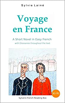 Voyage en France, a Short Novel in Easy French: With Glossaries throughout the Text (Easy French Reader Series for Beginners t. 2) (French Edition) by [Sylvie Lainé]