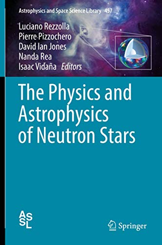 The Physics and Astrophysics of Neutron Stars (Astrophysics and Space Science Library (457), Band 457)