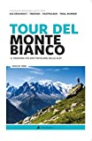 Tour del Monte Bianco. Il trekking più spettacolare delle Alpi