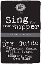 Sing for Your Supper: A DIY Guide to Playing Music, Writing Songs, and Booking Your Own Gigs (PM Press Pamphlets Book 6)
