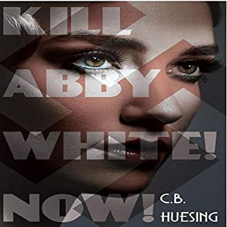 Kill Abby White! Now!                   By:                                                                                                                                 C.B. Huesing                               Narrated by:                                                                                                                                 Tom Calhoun                      Length: 8 hrs and 52 mins     Not rated yet     Overall 0.0