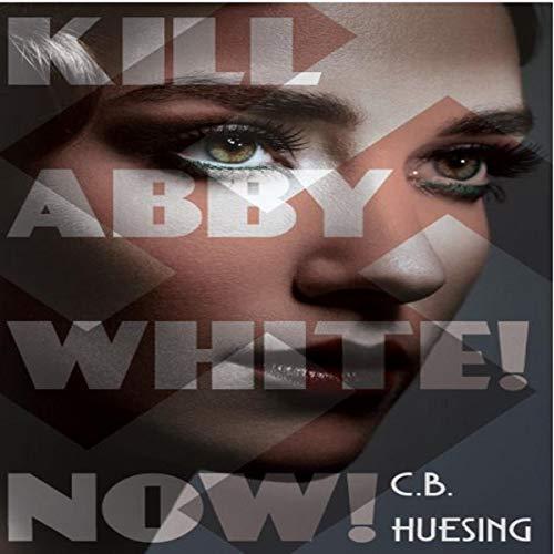 Kill Abby White! Now! audiobook cover art