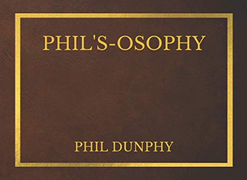 Phil's- Osophy - Phil Dunphy - Quotes on Every Page - Notebook - Phil's-Osophy Book - Fans of Modern Family - Phil Dunphy Fan Merch - Modern Family Humor