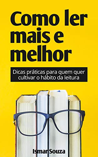 Como Ler Mais e Melhor: Dicas práticas para quem quer cultivar o hábito da leitura (SuperLeitura Livro 1)