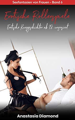 Erotische Rollenspiele - Erotische Kurzgeschichten ab 18, unzensiert: Sexfantasien von Frauen - Band 6