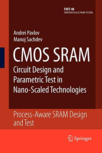 CMOS SRAM Circuit Design and Parametric Test in Nano-Scaled Technologies: Process-Aware SRAM Design and Test: 40 (Frontiers in Electronic Testing)