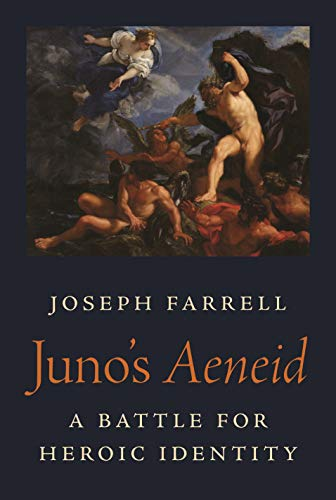 Juno's Aeneid: A Battle for Heroic Identity (Martin Classical Lectures, 36)