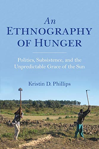 Ethnography of Hunger: Politics, Subsistence, and the Unpredictable Grace of the Sun (Framing the Global Book Series)