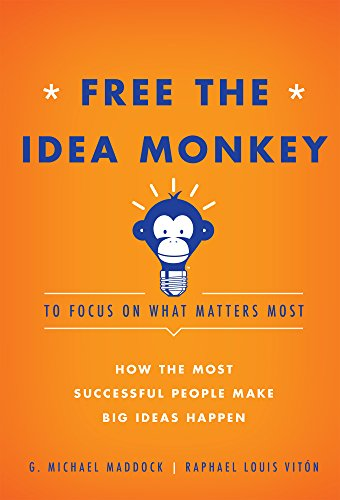 Free the Idea Monkey to Focus on What Matters Most: How the Most Successful People Make Big Ideas Happen (English Edition)