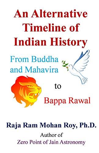 An Alternative Timeline of Indian History: From Buddha and Mahavira to Bappa Rawal