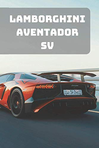 LAMBORGHINI AVENTADOR SV: A Motivational Notebook Series for Petrolheads: Blank journal makes a perfect gift for hardworking friend or family members ... Cover, 110 Pages, Blank, 6 x 9) (Notebay X)