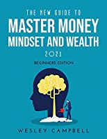 The New Guide to Master Money Mindset and Wealth 2021