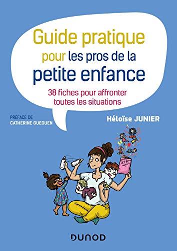Guide pratique pour les pros de la petite enfance - 38 fiches pour affronter toutes les situations:...