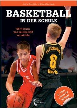 Basketball in der Schule: Spielerisch und spielgemäß vermitteln ( August 2011 )