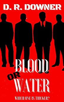 Blood Or Water: Which one is thicker? (The Fairweather family Book 1) by [D. R. Downer]