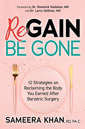 Compare Textbook Prices for Regain Be Gone: 12 Strategies to Maintain the Body You Earned After Bariatric Surgery 1 Edition ISBN 9781642795837 by Khan RD  PA-C, Sameera,Gellman MD, Dr. Larry,Gadaleta MD, Dr. Dominick
