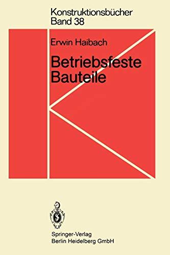 Betriebsfeste Bauteile: Ermittlung Und Nachweis Der Betriebsfestigkeit, Konstruktive Und Unternehmerische Gesichtspunkte (Konstruktionsbücher) (German Edition) (Konstruktionsbücher (38), Band 38)