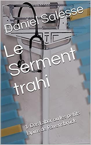 Le Serment trahi: 1-Das Labor ou les petits lapins de Ravensbrück (French Edition)