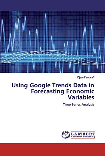 Using Google Trends Data in Forecasting Economic Variables: Time Series Analysis