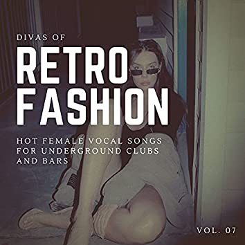 Divas Of Retro Fashion - Hot Female Vocal Songs For Underground Clubs And Bars, Vol. 07
