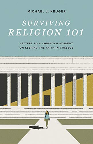 Compare Textbook Prices for Surviving Religion 101: Letters to a Christian Student on Keeping the Faith in College  ISBN 9781433572074 by Kruger, Michael J.