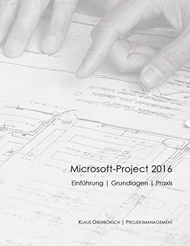 Microsoft Project 2016, Grundlagen und Praxis: Projektplanung mit Microsoft-Project